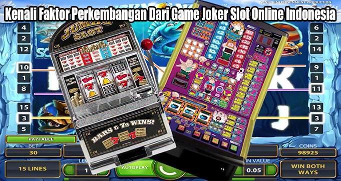Kenali Faktor Perkembangan Dari Game Joker Slot Online Indonesia