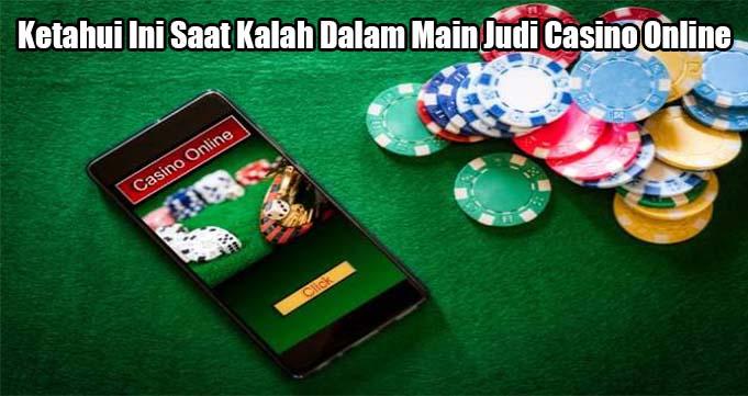 Ketahui Ini Saat Kalah Dalam Main Judi Casino Online