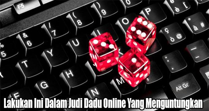 Lakukan Ini Dalam Judi Dadu Online Yang Menguntungkan