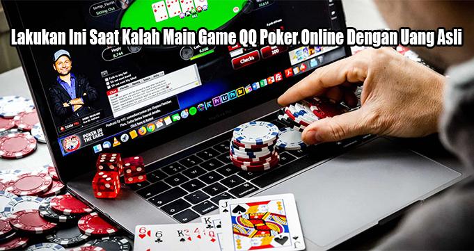 Lakukan Ini Saat Kalah Main Game QQ Poker Online Dengan Uang Asli