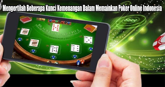 Mengertilah Beberapa Kunci Kemenangan Dalam Memainkan Poker Online Indonesia